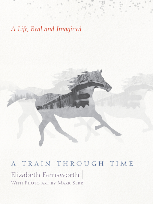 Title details for A Train through Time by Elizabeth Farnsworth - Available