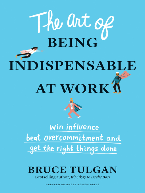 Title details for The Art of Being Indispensable at Work by Bruce Tulgan - Available