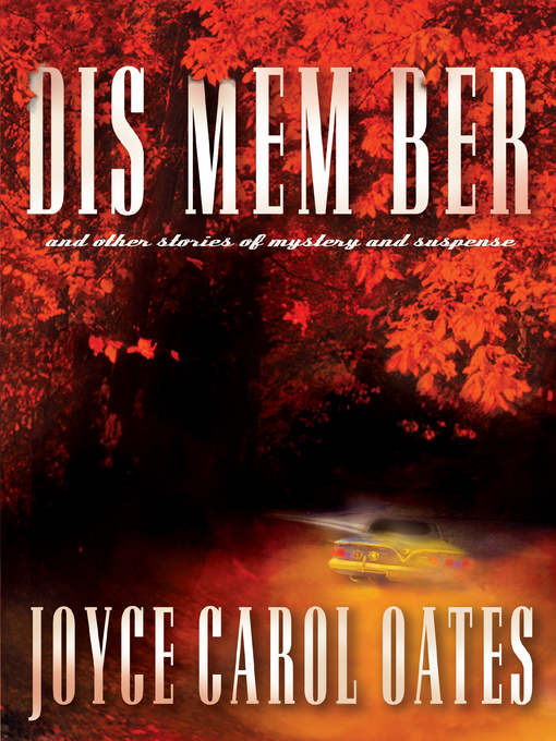 Title details for DIS MEM BER and Other Stories of Mystery and Suspense by Joyce Carol Oates - Wait list