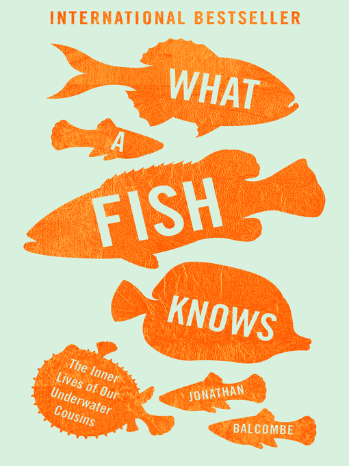 Title details for What a Fish Knows by Jonathan Balcombe - Available