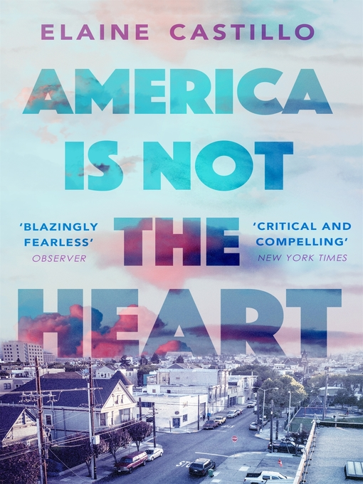 Title details for America Is Not the Heart by Elaine Castillo - Available