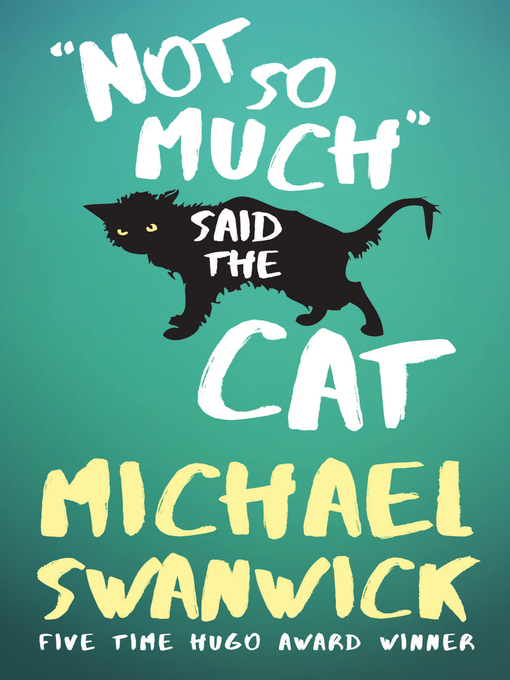 Title details for Not So Much, Said the Cat by Michael Swanwick - Wait list
