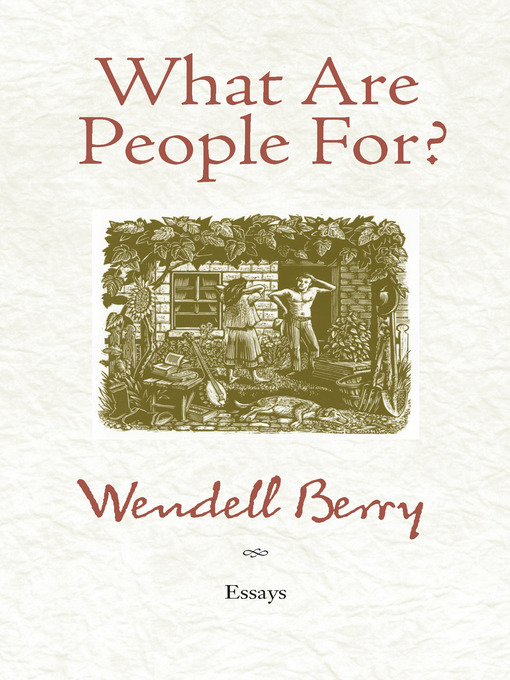 Title details for What Are People For? by Wendell Berry - Available