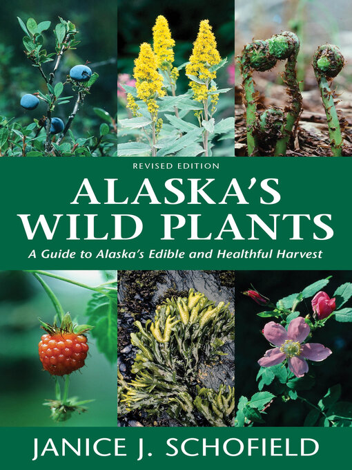 Title details for Alaska's Wild Plants, Revised Edition by Janice J. Schofield - Available