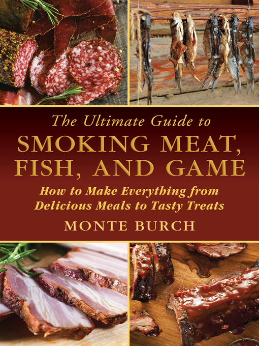 The ultimate guide to smoking meat fish and game district of columbia public library overdrive - How to smoke meat ...