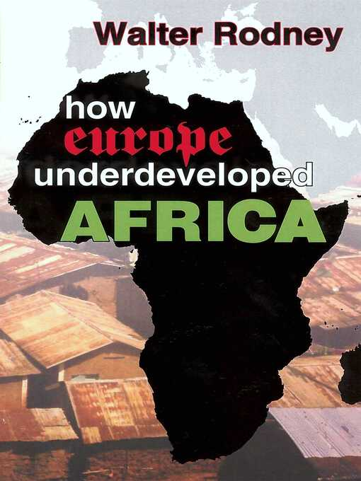 how europe under developed africa Rodney how europe underdeveloped africa - ebook download as pdf file (pdf), text file (txt) or read book online how europe underdeveloped africa is book written by walter rodney here he expresses the view that africa was deliberately exploited and underdeveloped by european colonial regimes.