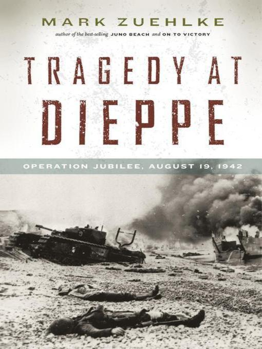 Title details for Tragedy at Dieppe by Mark Zuehlke - Available