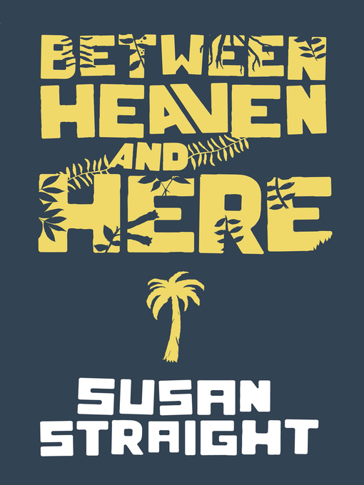 Title details for Between Heaven and Here by Susan Straight - Available