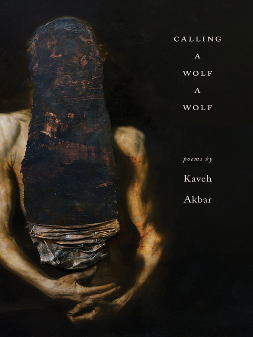 Title details for Calling a Wolf a Wolf by Kaveh Akbar - Available