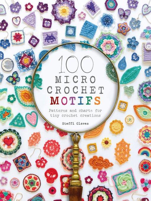 Title details for 100 Micro Crochet Motifs by Steffi Glaves - Wait list