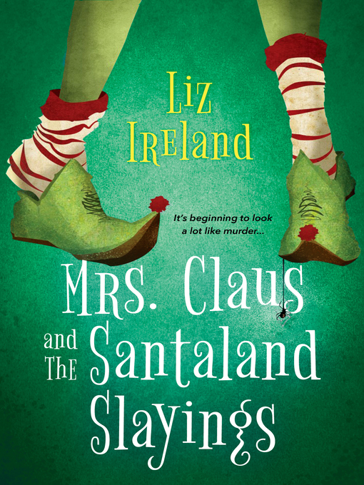 Title details for Mrs. Claus and the Santaland Slayings by Liz Ireland - Available
