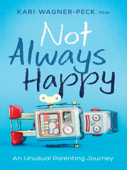 Title details for Not Always Happy by Kari Wagner-Peck - Available