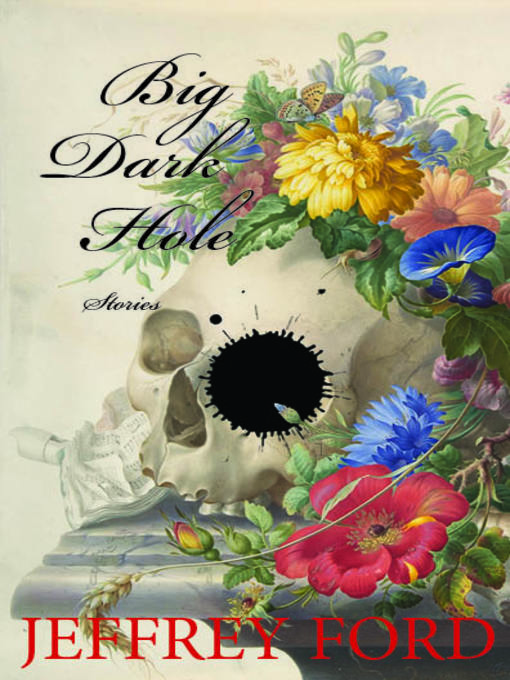 Title details for Big Dark Hole by Jeffrey Ford - Available