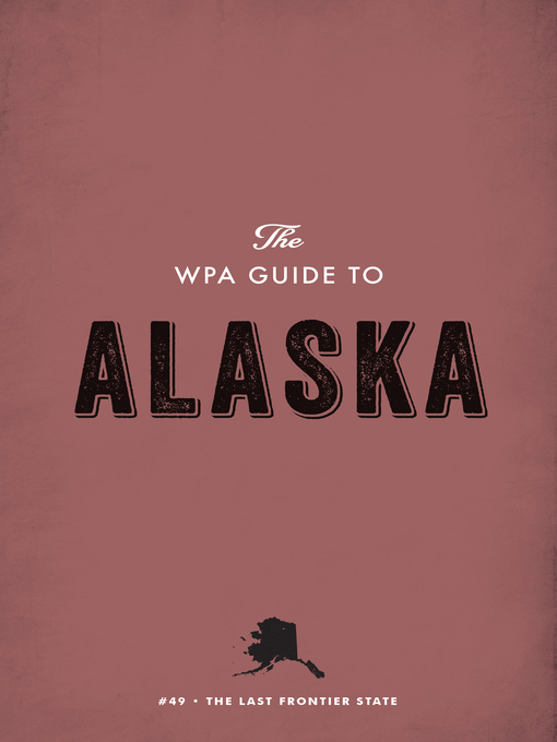 Title details for The WPA Guide to Alaska by Federal Writers' Project - Available
