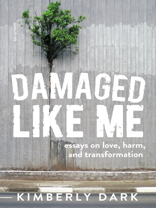 Title details for Damaged Like Me by Kimberly Dark - Available