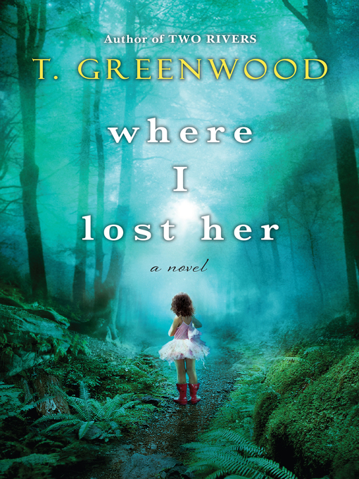 Title details for Where I Lost Her by T. Greenwood - Available