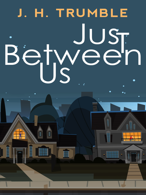 Title details for Just Between Us by J.H. Trumble - Available