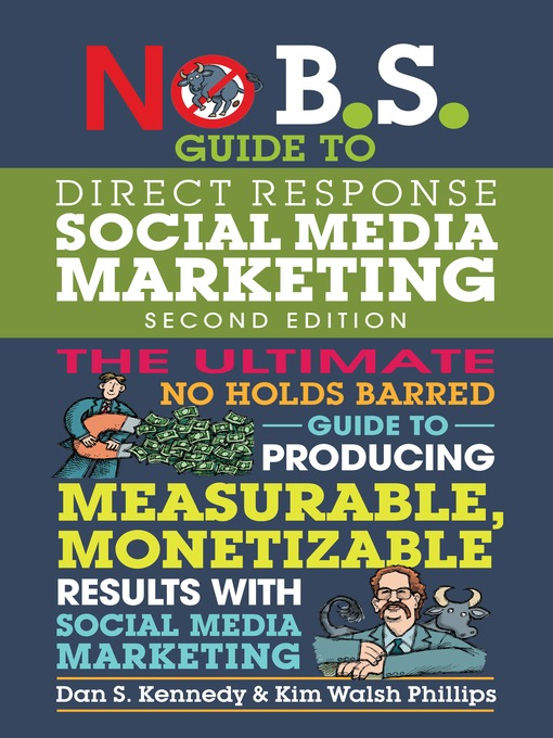 No B.S. guide to direct response social media marketing : the ultimate no holds barred guide to producing measurable, monetizable results with social media marketing