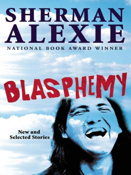 Title details for Blasphemy by Sherman Alexie - Available