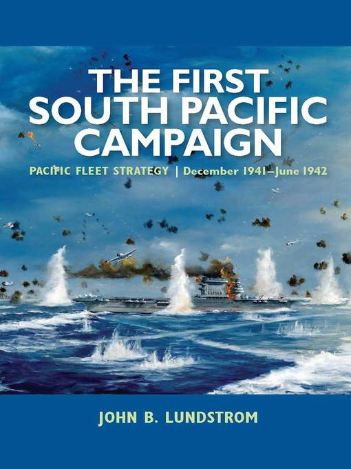 Title details for The First South Pacific Campaign by John B. Lundstrom - Available