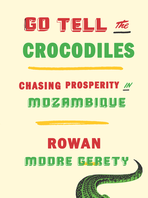 Go tell the crocodiles : chasing prosperity in Mozambique (eBook
