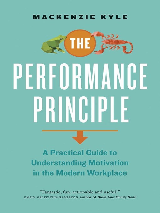 The Performance Principle A Practical Guide to Understanding Motivation in the Modern Workplace