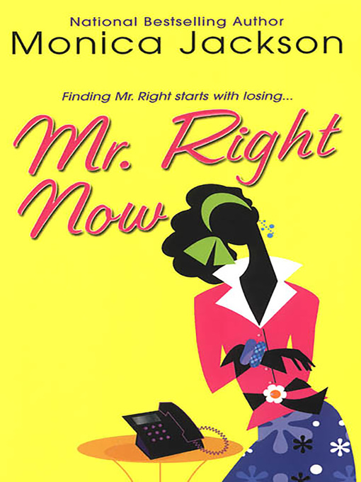 Title details for Mr. Right Now by Monica Jackson - Available
