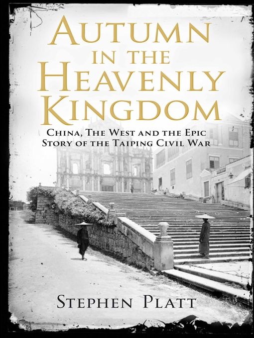 Title details for Autumn in the Heavenly Kingdom by Stephen R. Platt - Available