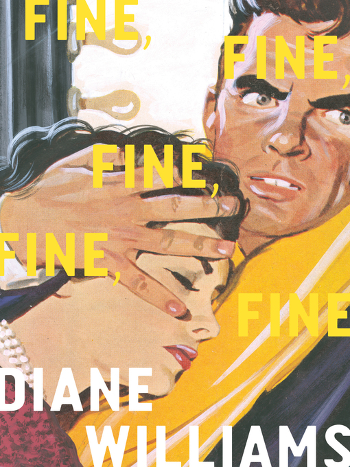 Title details for Fine, Fine, Fine, Fine, Fine by Diane Williams - Wait list