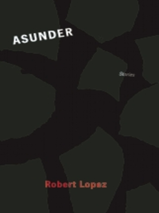 Title details for Asunder by Robert Lopez - Available