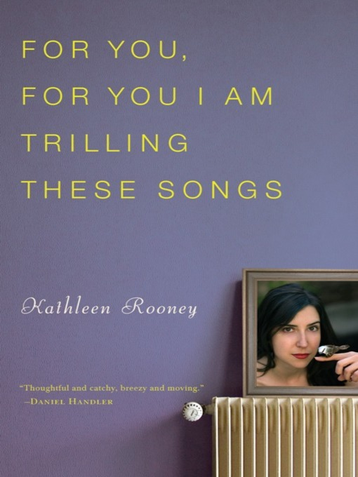 Title details for For You, For You I Am Trilling These Songs by Kathleen Rooney - Available