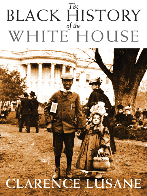 Title details for The Black History of the White House by Clarence Lusane - Available