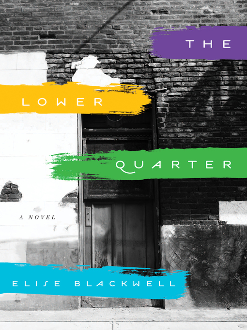 Title details for The Lower Quarter by Elise Blackwell - Available