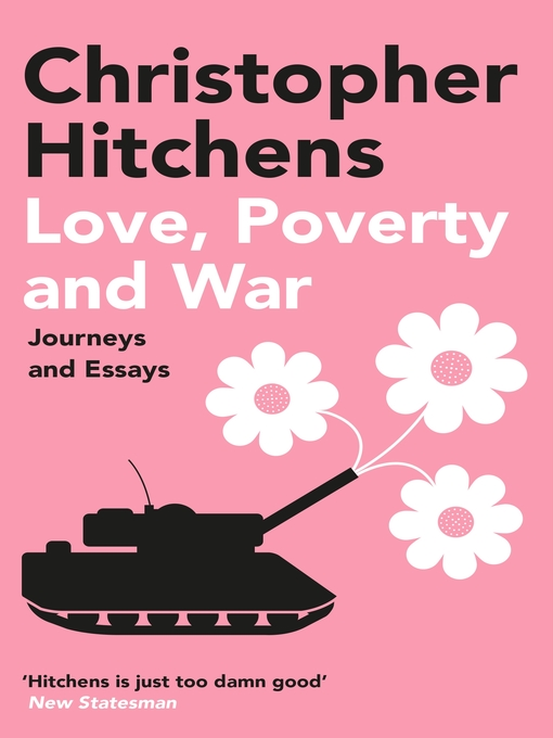 love poverty and war journeys and essays epub Love, poverty and war: journeys and essays showcases the hitchens' rejection of consensus and cliché, whether he's reporting from abroad in indonesia, kurdistan, iraq, north korea, or cuba, or when his pen is targeted mercilessly at the likes of william clinton, mother theresa (a fanatic, a fundamentalist and a fraud), the dalai lama, noam.