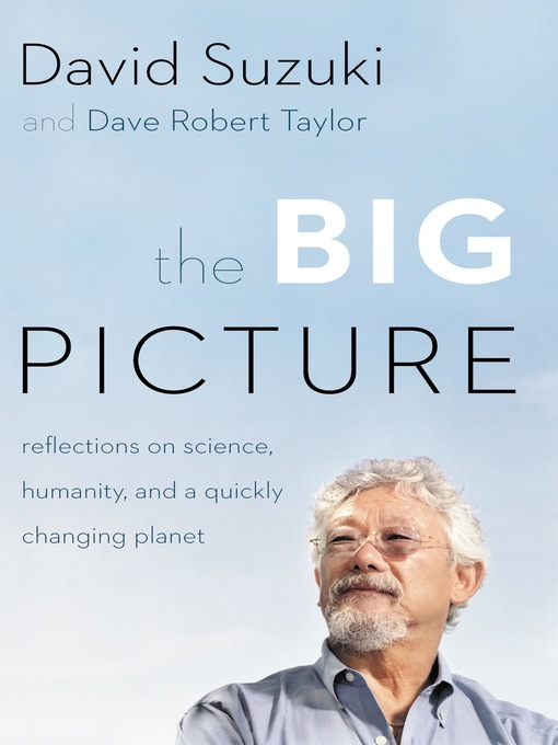 Title details for The Big Picture by David Suzuki - Available