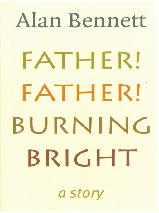 Title details for Father! Father! Burning Bright by Alan Bennett - Available