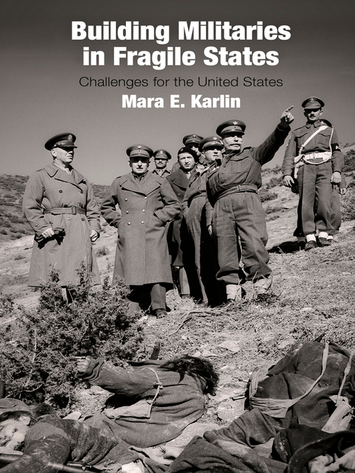 Title details for Building Militaries in Fragile States by Mara E. Karlin - Available