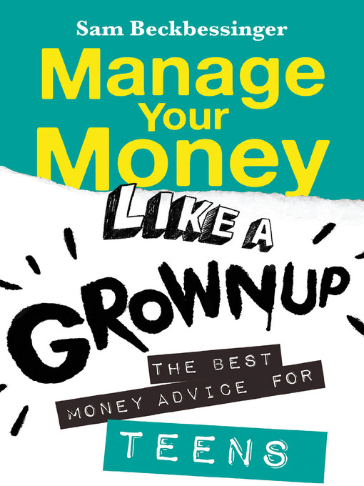 Manage your money like a grownup [electronic resource] : The best money advice for teens.
