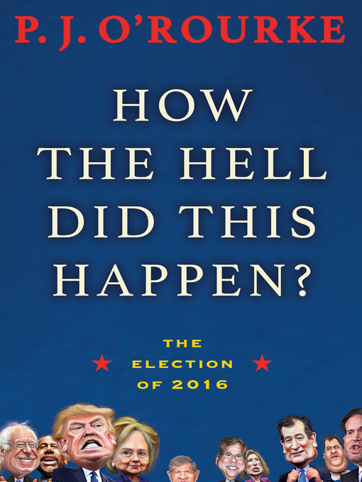 Title details for How the Hell Did This Happen? by P.  J. O'Rourke - Wait list