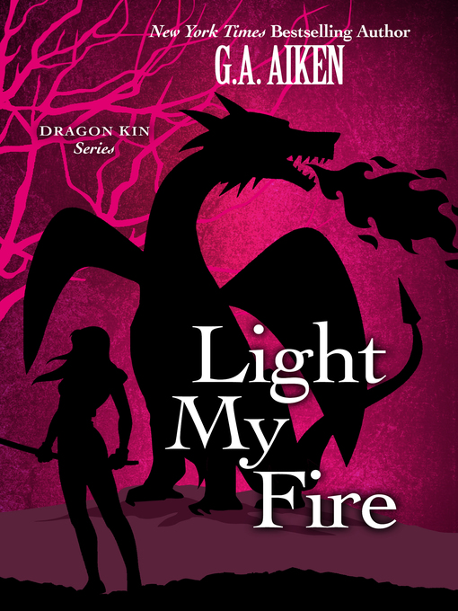 Title details for Light My Fire by G.A. Aiken - Available