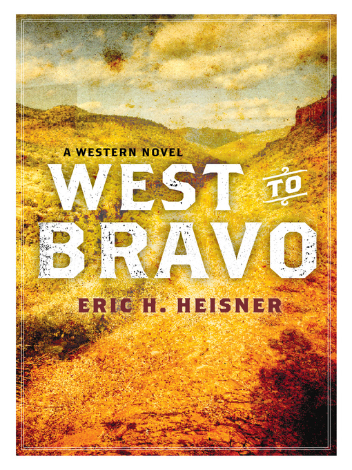 Title details for West to Bravo by Eric H. Heisner - Available