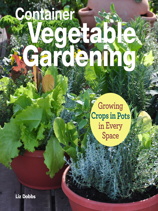 Container Vegetable Gardening Growing Crops in Pots in Every Space