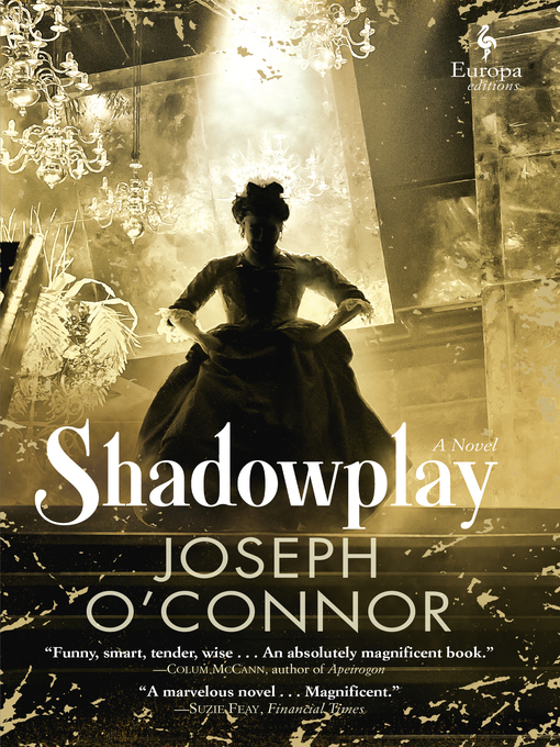 Title details for Shadowplay by Joseph O'Connor - Available