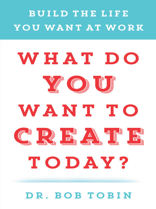 Title details for What Do You Want to Create Today? by Bob Tobin - Available