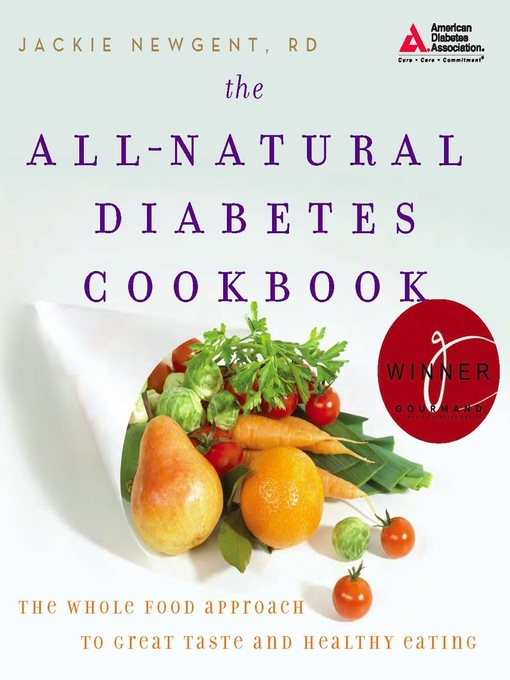 Title details for The All-Natural Diabetes Cookbook by Jackie Newgent - Available