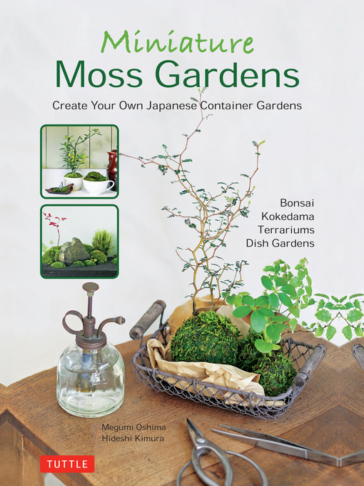 Miniature Moss Gardens Create Your Own Japanese Container Gardens (Bonsai, Kokedama, Terrariums & Dish Gardens)