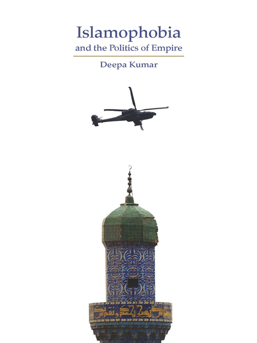 Title details for Islamophobia and the Politics of Empire by Deepa Kumar - Available