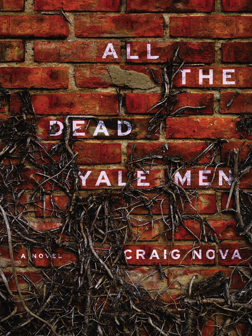 Title details for All the Dead Yale Men by Craig Nova - Available