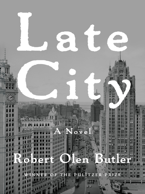 Title details for Late City by Robert Olen Butler - Available
