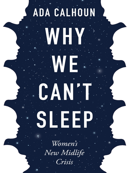 Title details for Why We Can't Sleep by Ada Calhoun - Available